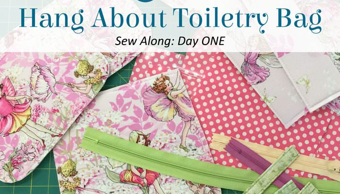 Hang About Toiletry Bag Sew Along – DAY ONE