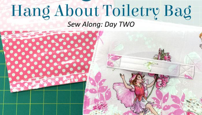 Hang About Toiletry Bag Sew Along – DAY TWO