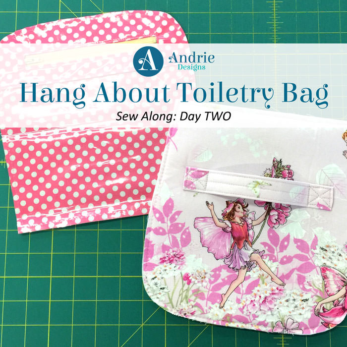 Hang About Toiletry Bag Sew Along - Andrie Designs