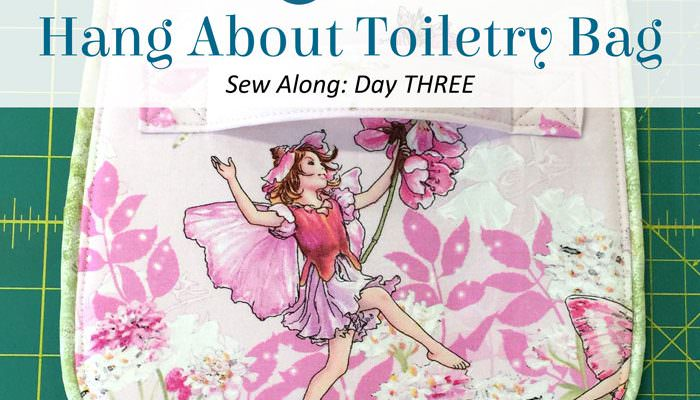 Hang About Toiletry Bag Sew Along – DAY THREE