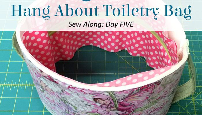 Hang About Toiletry Bag Sew Along – DAY FIVE