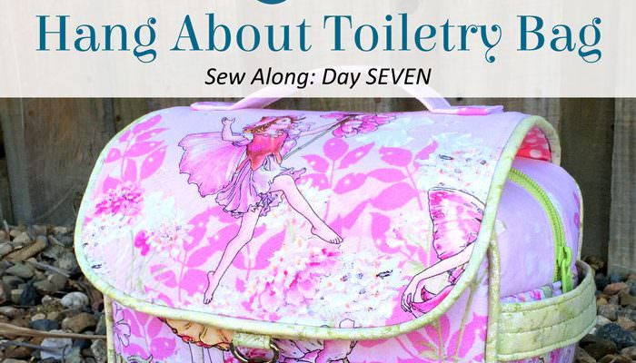 Hang About Toiletry Bag Sew Along – DAY SEVEN