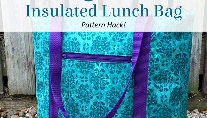Insulated Lunch Bag – Pattern Hack!