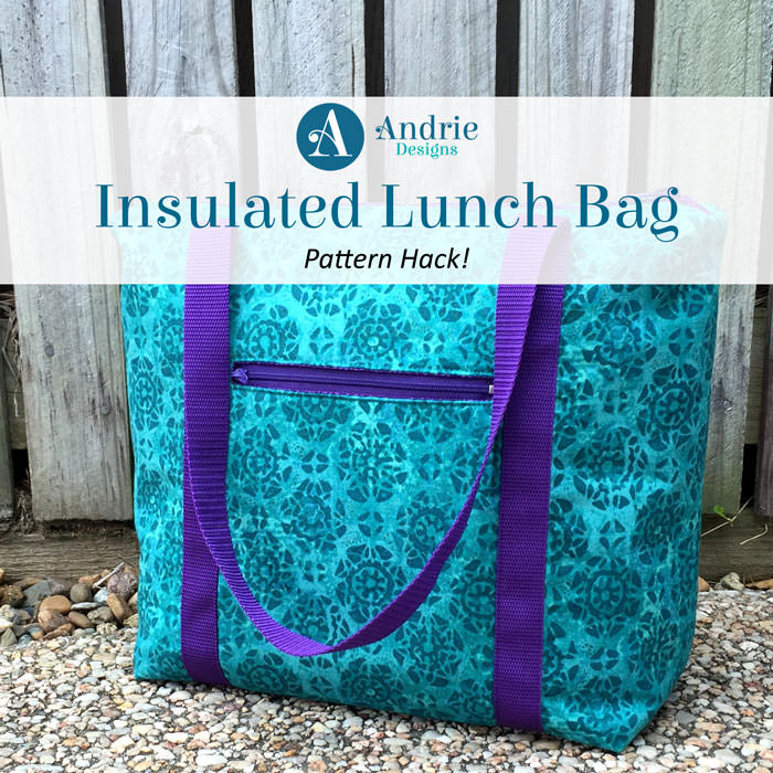 Insulated Lunch Bag - Pattern Hack - Andrie Designs