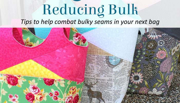 Reducing Bulk – Tips to Help Combat Bulky Seams in Your Next Bag