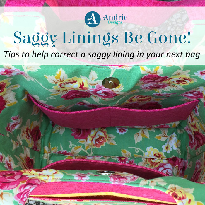 Saggy Linings Be Gone! Tips to help correct a saggy lining in your next bag - Andrie Designs