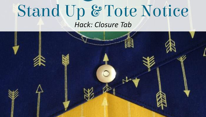 Stand Up & Tote Notice Pattern Hack – Closure Tab