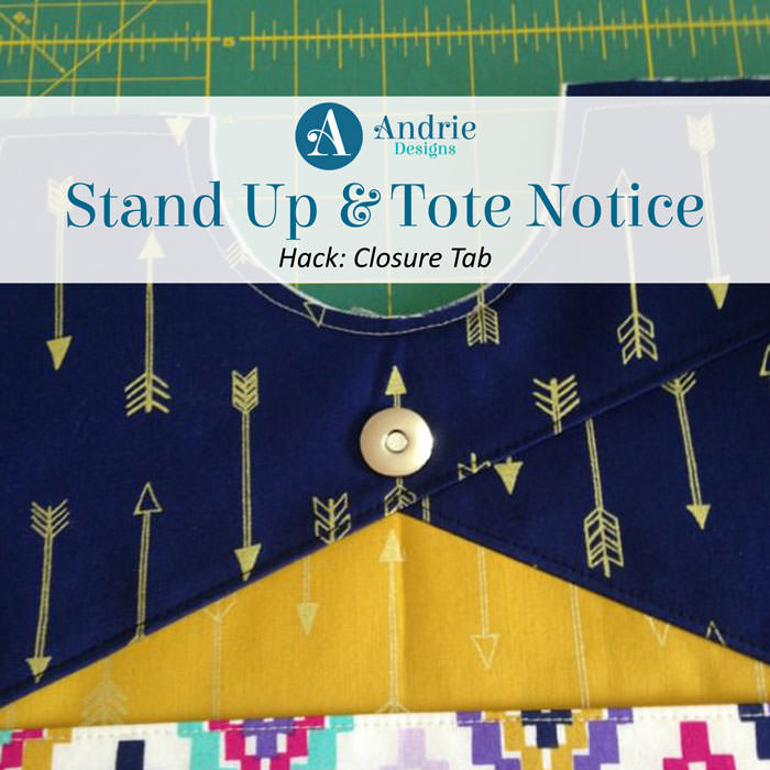 Stand Up & Tote Notice Hack - Closure Tab - Andrie Designs