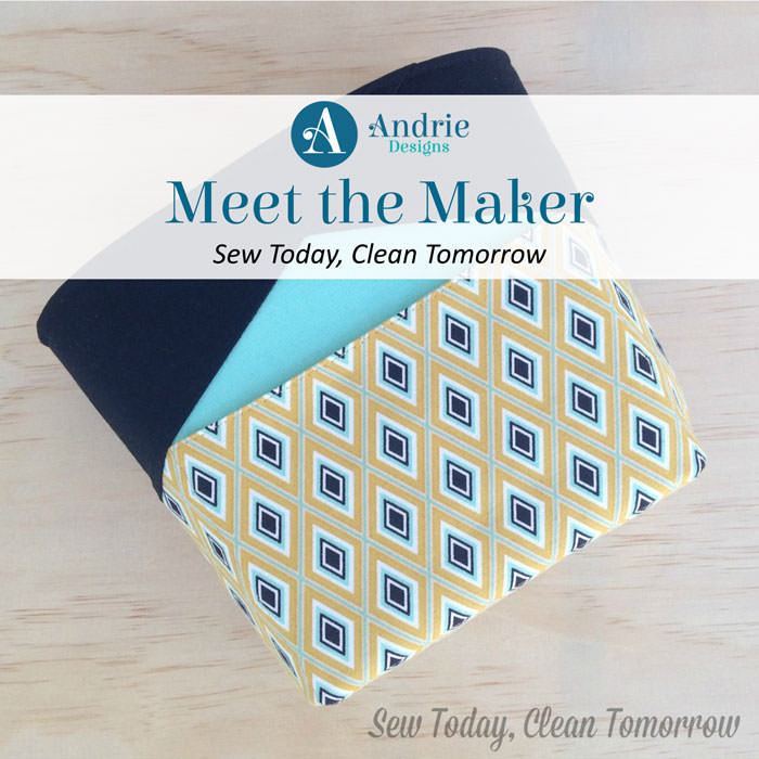 Meet the Maker - Sew Today Clean Tomorrow - Andrie Designs