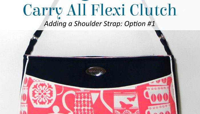 Carry All Flexi Clutch – Adding a Shoulder Strap: Option #1