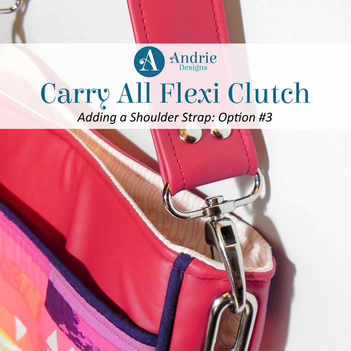 Carry All Flexi Clutch - Add a Shoulder Strap Option #3 - Pattern Hacks - Andrie Designs