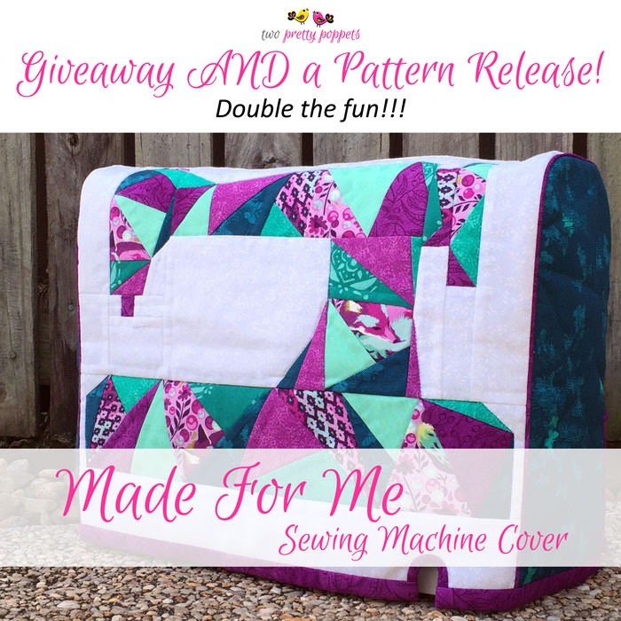 Giveaway and Pattern Release - Made For Me Sewing Machine Cover - two pretty poppets