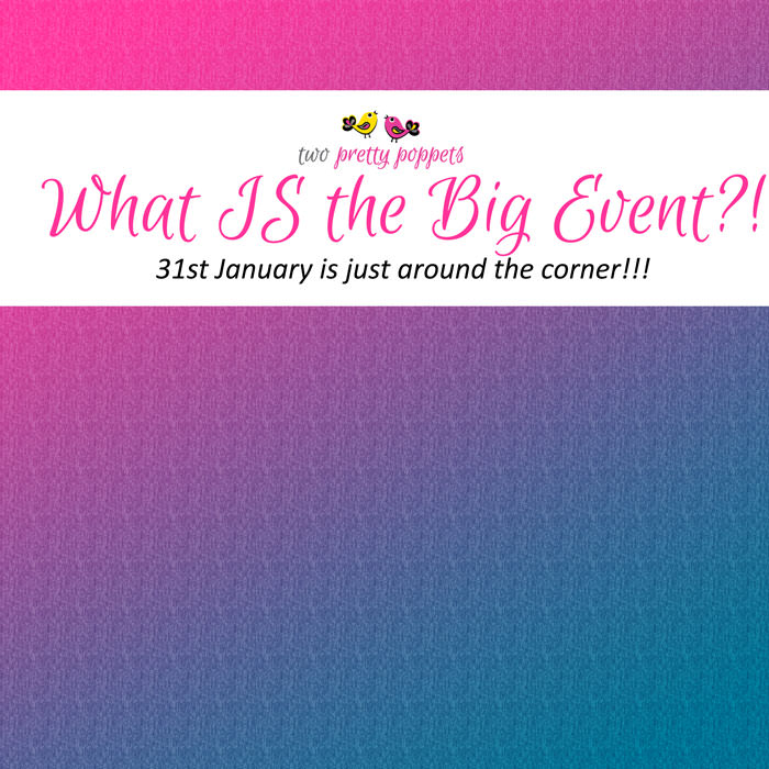 What IS the Big Event - two pretty poppets