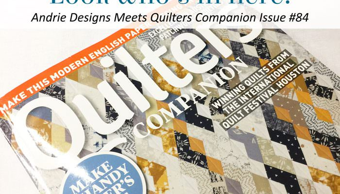 Andrie Designs Meets Quilters Companion Issue #84