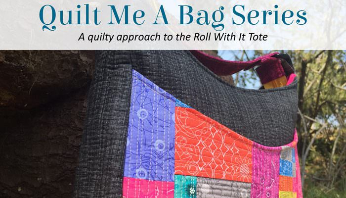 Quilt Me A Bag – Roll With It Tote