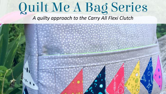 Quilt Me A Bag – Carry All Flexi Clutch
