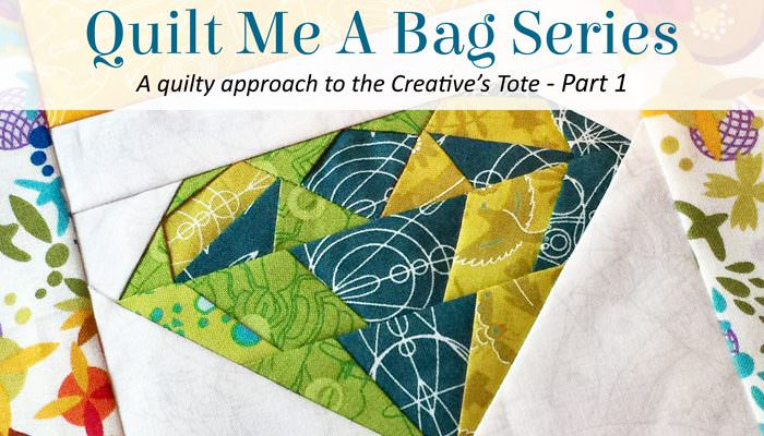 Quilt Me A Bag – Creative's Tote – Part 1