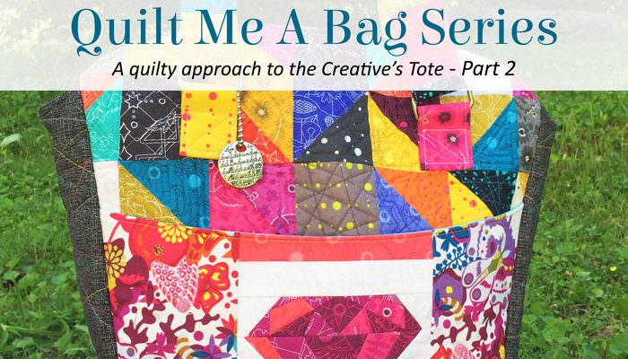 Quilt Me A Bag – Creative's Tote – Part 2