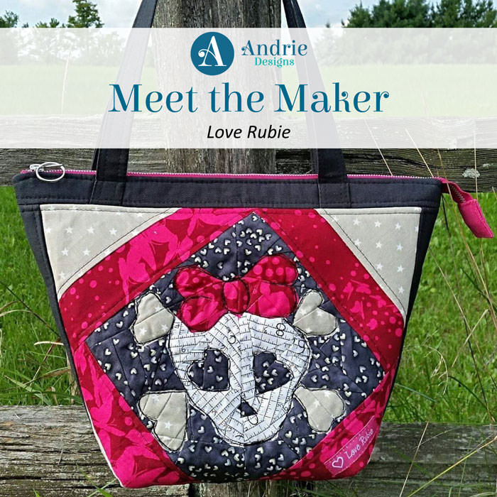Meet the Maker Love Rubie - Andrie Designs