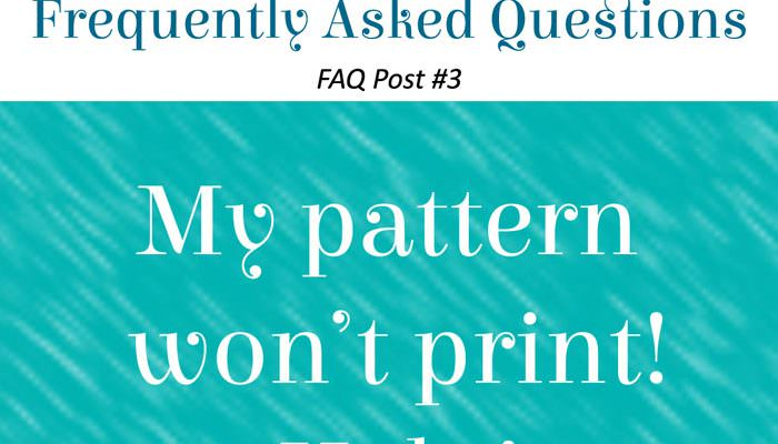 FAQ Post #3 – My pattern won't print! Help!