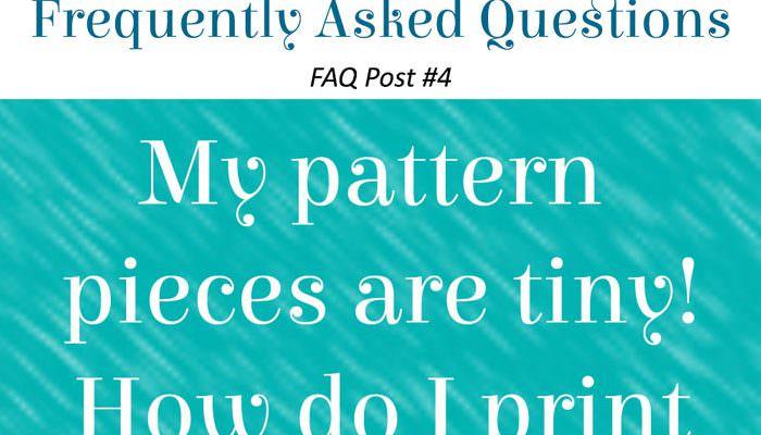 FAQ Post #4 – My pattern pieces are tiny! How do I print them correctly?