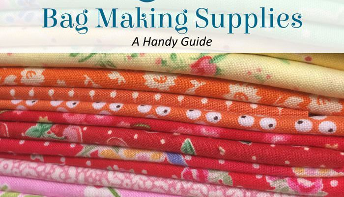 Bag Making Supplies – A Handy Guide on Where to Find Everything You Need to Make Your Next Bag