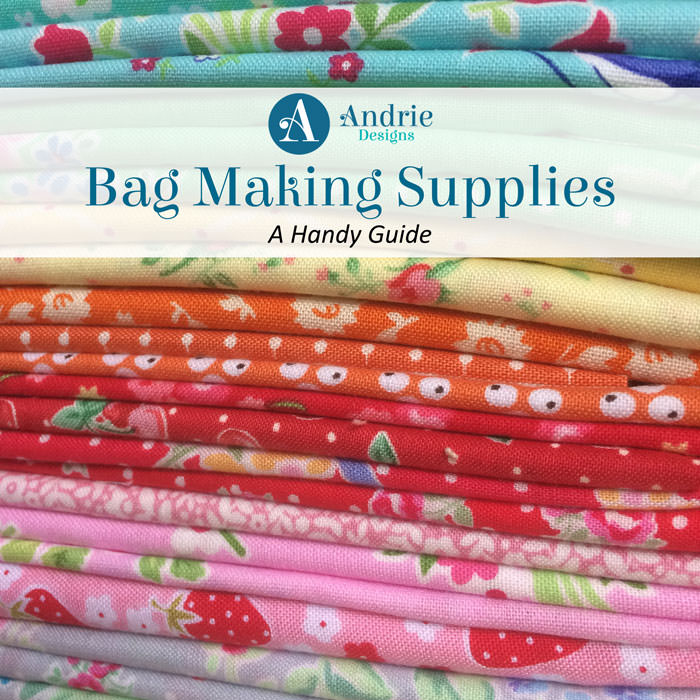 Bag Making Supplies - A Handy Guide on Where to Find Everything You Need to Make Your Next Bag Andrie Designs