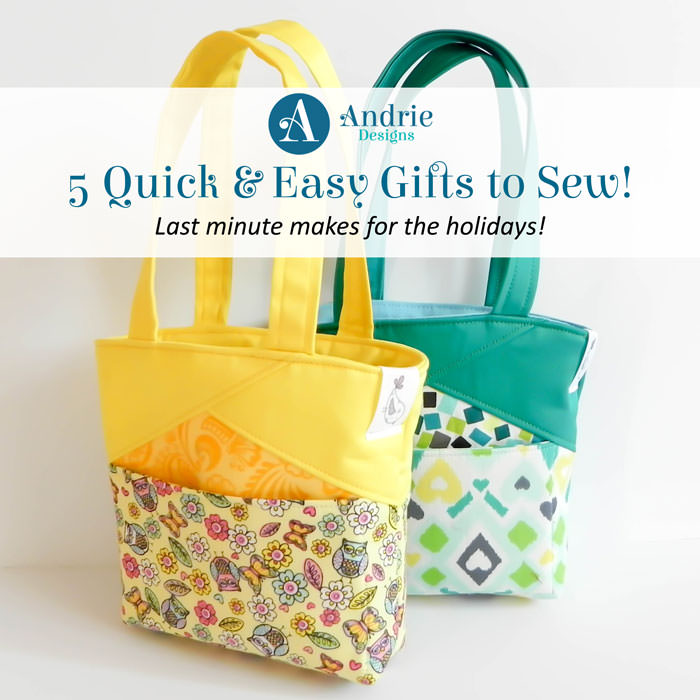 5 Quick and Easy Gifts to Sew! - Andrie Designs