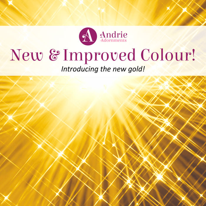 New & Improved Colour! - Andrie Adornments