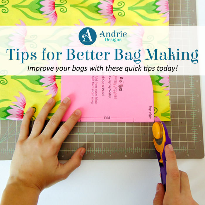 Tips for Better Bag Making - Andrie Designs