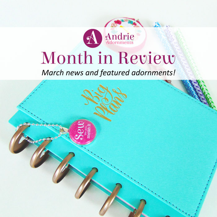 Andrie Adornments Month in Review - March 2018