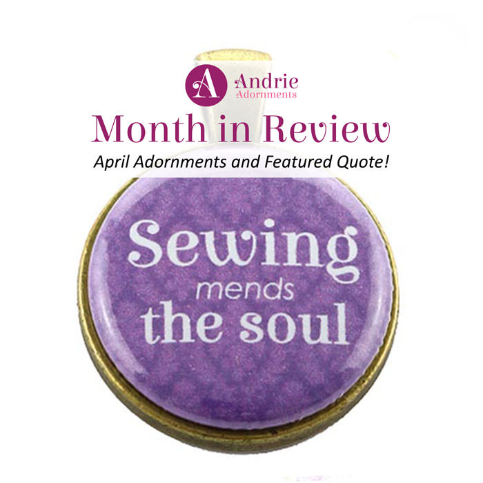 Andrie Adornments Month in Review – April 2018