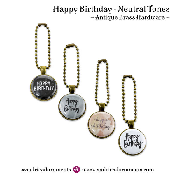 Neutral Tones on Antique Brass - Happy Birthday - Andrie Adornments
