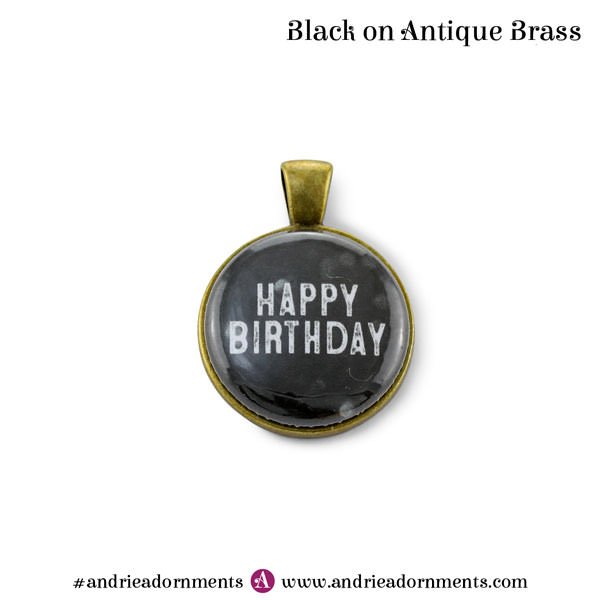Black on Antique Brass - Happy Birthday - Andrie Adornments