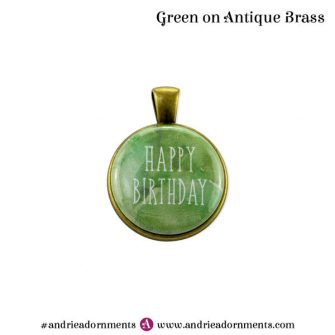 Green on Antique Brass - Happy Birthday - Andrie Adornments