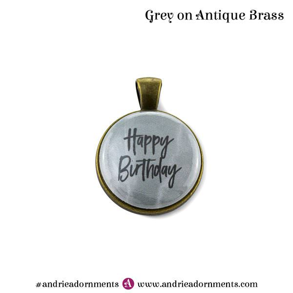 Grey on Antique Brass - Happy Birthday - Andrie Adornments