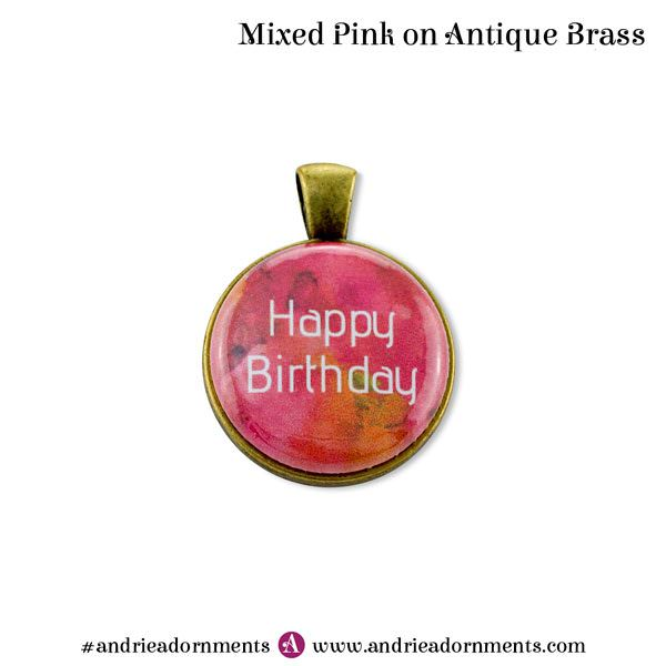 Mixed Pink on Antique Brass - Happy Birthday - Andrie Adornments