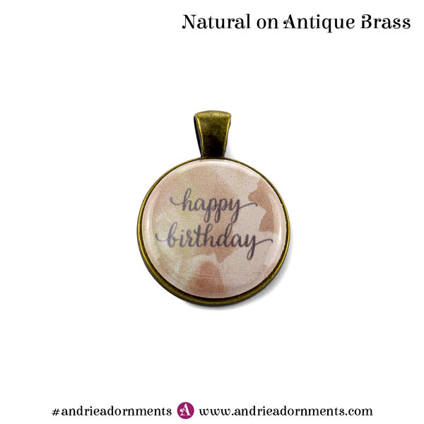 Natural on Antique Brass - Happy Birthday - Andrie Adornments