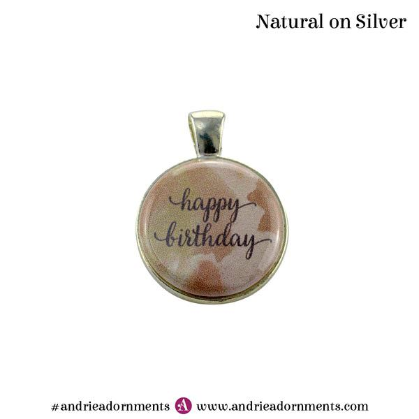 Natural on Silver - Happy Birthday - Andrie Adornments
