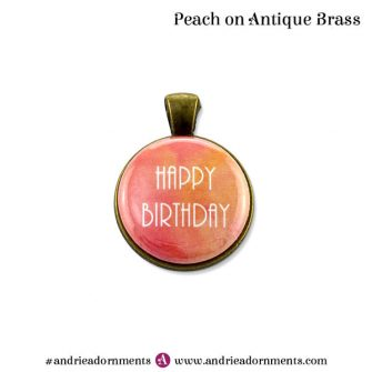 Peach on Antique Brass - Happy Birthday - Andrie Adornments