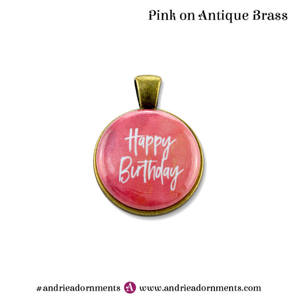 Pink on Antique Brass - Happy Birthday - Andrie Adornments