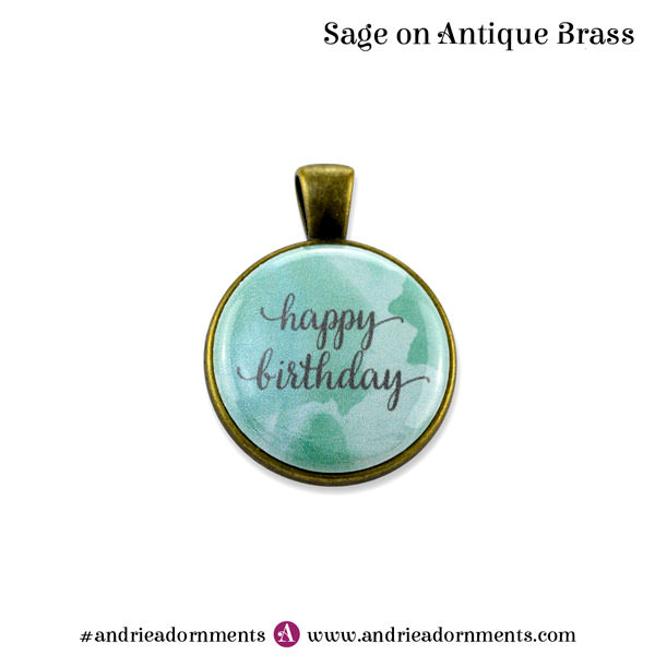 Sage on Antique Brass - Happy Birthday - Andrie Adornments