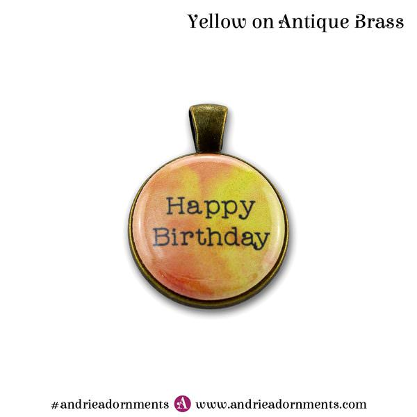 Yellow on Antique Brass - Happy Birthday - Andrie Adornments