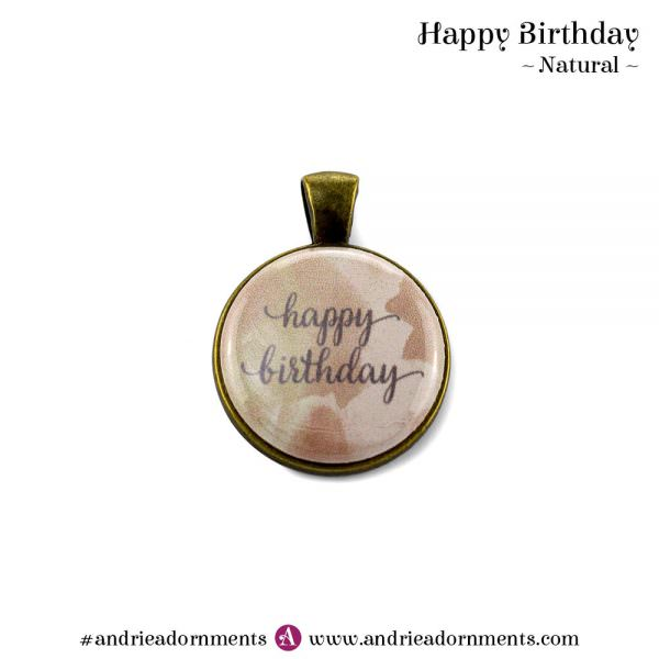 Natural - Happy Birthday - Andrie Adornments