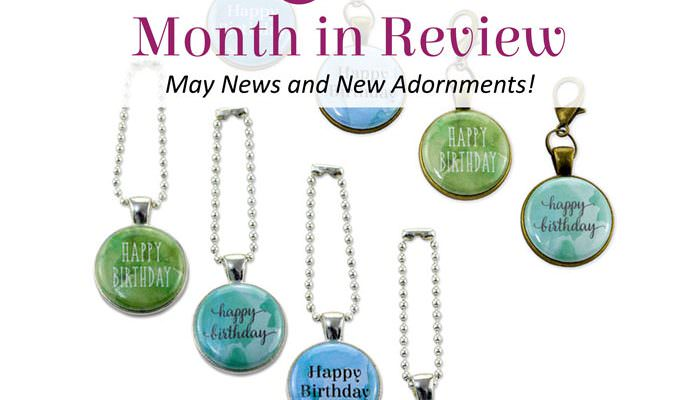 Andrie Adornments Month in Review – May 2018