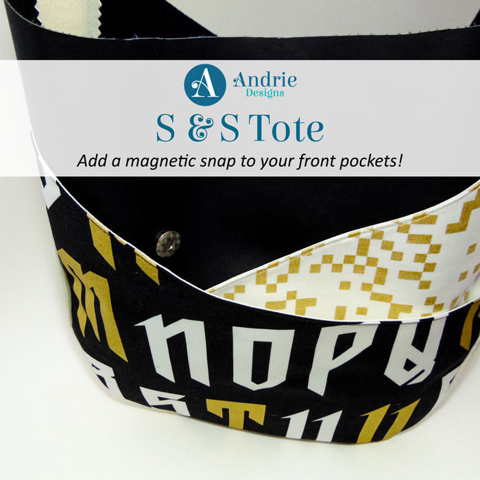 S and S Tote - Magnetic Snap Pocket - Andrie Designs