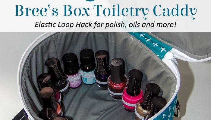 Bree's Box Toiletry Caddy – Elastic Loop Hack!