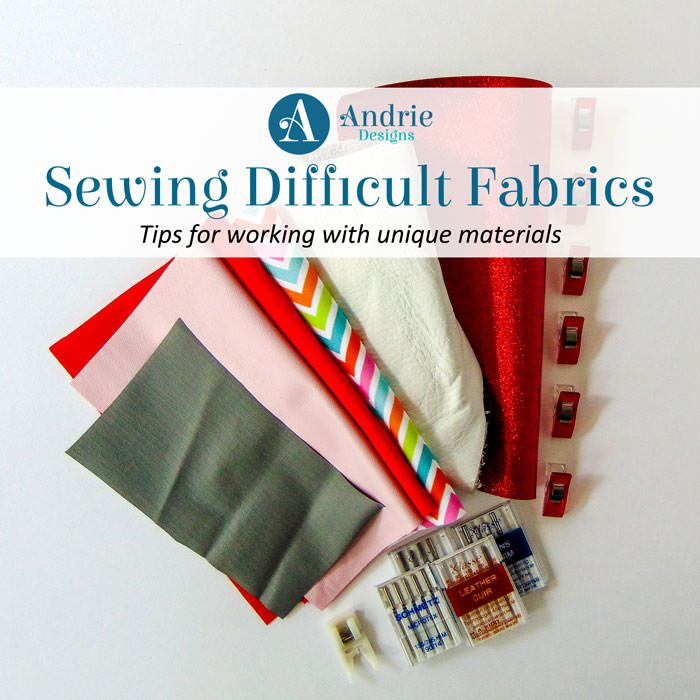 Sewing Difficult and Unique Fabrics - Andrie Designs