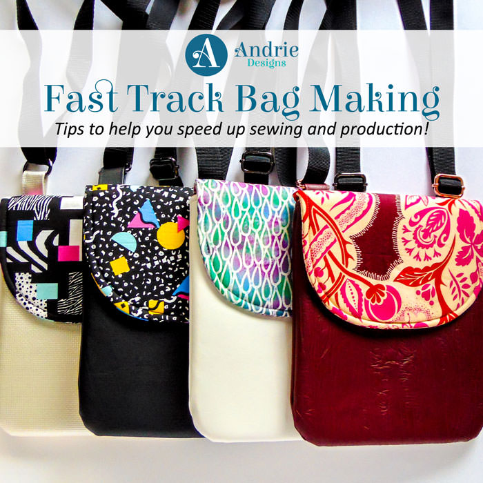 Fast Track Bag Making Tips - Andrie Designs