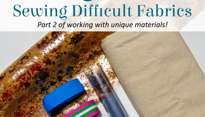 Sewing Difficult and Unique Fabrics: Part 2